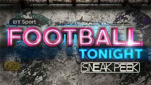 Football Tonight Sneak Peek Bt Sport