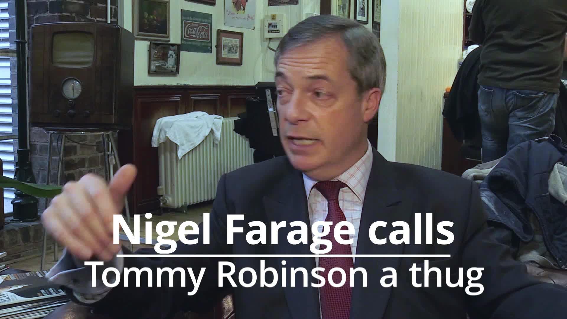 Nigel Farage calls Tommy Robinson a 'thug'
